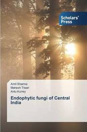 Endophytic Fungi of Central India by Sharma Amit