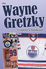 The Wayne Gretzky Collector's Handbook by Richard Scott