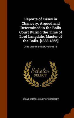 Reports of Cases in Chancery, Argued and Determined in the Rolls Court During the Time of Lord Langdale, Master of the Rolls. [1838-1866] image