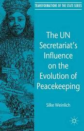 The UN Secretariat's Influence on the Evolution of Peacekeeping by Silke Weinlich