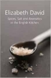 Spices, Salt and Aromatics in the English Kitchen by Elizabeth David