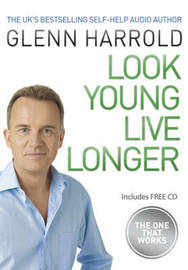 Look Younger, Live Longer: The Secret to Changing Your Life and Slowing the Ageing Process by Glenn Harrold image