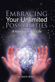 Embracing Your Unlimited Possibilities by Carol a Briney