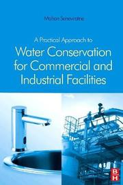 A Practical Approach to Water Conservation for Commercial and Industrial Facilities by Mohan Seneviratne