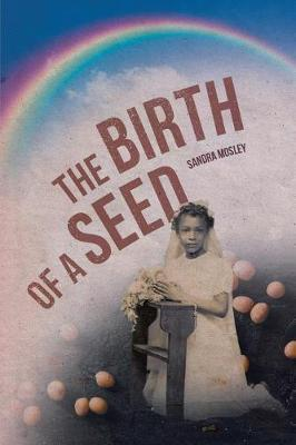 The Birth of a Seed by Sandra Mosley