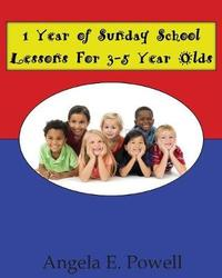 1 Year of Sunday School Lessons For 3-5 Year Olds by Angela E Powell