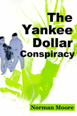 The Yankee Dollar Conspiracy by Norman Moore image