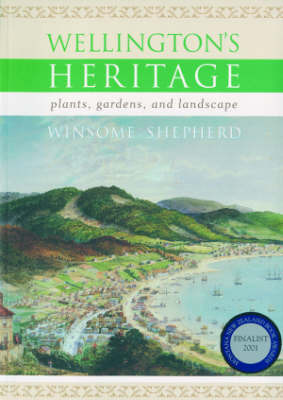 Wellington's Heritage: Plants, Gardens and Landscape by Winsome Shepherd image
