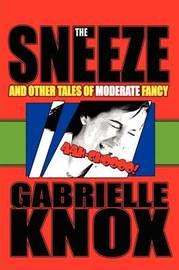 The Sneeze and Other Tales of Moderate Fancy by Gabrielle Knox image