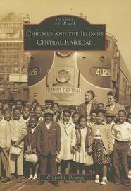 Chicago and the Illinois Central Railroad by Clifford J Downey
