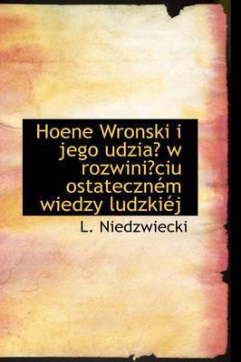 Hoene Wronski I Jego Udzia W Rozwiniciu Ostatecznem Wiedzy Ludzkiej by L. Niedzwiecki