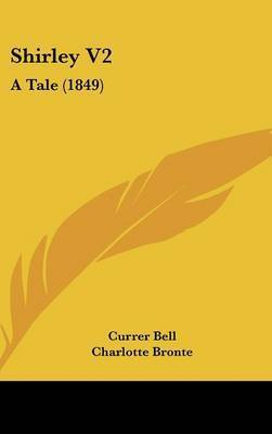 Shirley V2: A Tale (1849) by Currer Bell