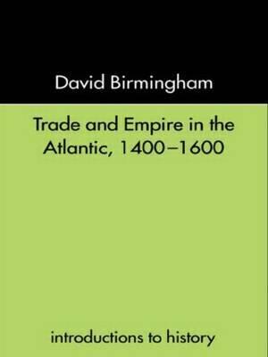 Trade and Empire in the Atlantic 1400-1600 by David Birmingham