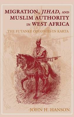 Migration, Jihad, and Muslim Authority in West Africa by John H. Hanson image