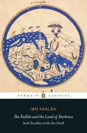 Ibn Fadlan and the Land of Darkness by Ibn Fadlan