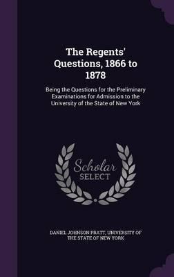The Regents' Questions, 1866 to 1878 by Daniel Johnson Pratt