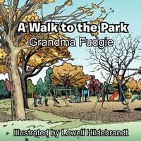 A Walk to the Park by Grandma Fudgie