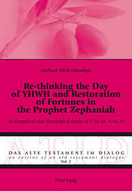 Re-thinking the Day of YHWH and Restoration of Fortunes in the Prophet Zephaniah by Michael Ufok Udoekpo