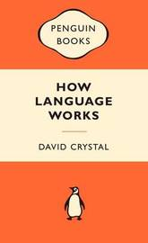 How Language Works (Popular Penguins) by David Crystal