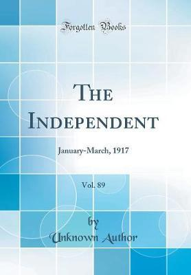 The Independent, Vol. 89 by Unknown Author