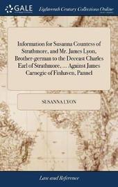 Information for Susanna Countess of Strathmore, and Mr. James Lyon, Brother-German to the Deceast Charles Earl of Strathmore, ... Against James Carnegie of Finhaven, Pannel by Susanna Lyon image