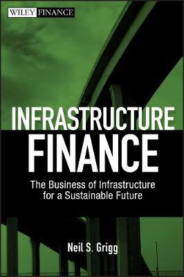Infrastructure Finance by Neil , S. Grigg
