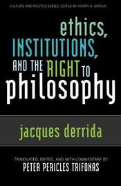 Ethics, Institutions, and the Right to Philosophy by Jacques Derrida