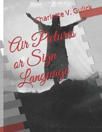 Air Pictures or Sign Language by Charlotte V Gulick