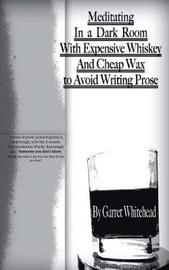 Meditating In a Dark Room With Expensive Whiskey And Cheap Wax to Avoid Writing Prose by Garret Whitehead