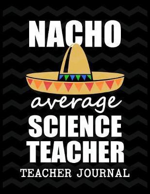 Nacho Average Science Teacher Teacher Journal by Christina Romero image