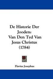 de Historie Der Jooden: Van Den Tyd Van Jesus Christus (1784) by Flavius Josephus