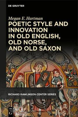 Poetic Style and Innovation in Old English, Old Norse, and Old Saxon by Megan E. Hartman
