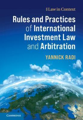 Rules and Practices of International Investment Law and Arbitration by Yannick Radi