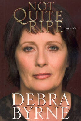 Not Quite Ripe: A Memoir by Debra Byrne