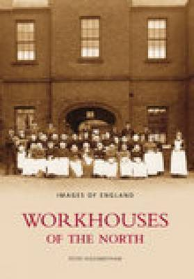Workhouses Of The North by Peter Higginbotham