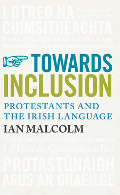 Towards Inclusion: Protestants and the Irish Language by Ian Malcolm