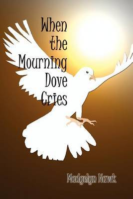When the Mourning Dove Cries by Madgelyn Hawk image