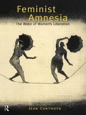 Feminist Amnesia by Jean Curthoys