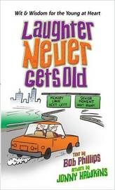 Laughter Never Gets Old by Bob Phillips