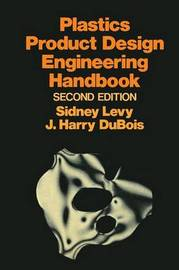 Plastics Product Design Engineering Handbook by Sidney Levy