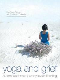 Yoga and Grief by Gloria Drayer