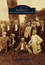 Remembering Mississippi's Confederates by Jeff T. Giambrone