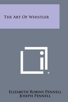The Art of Whistler by Elizabeth Robins Pennell