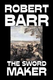 The Sword Maker by Robert Barr, Fiction, Classics, Historical, Action & Adventure by Robert Barr
