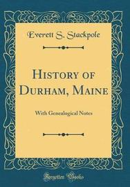 History of Durham, Maine by Everett S Stackpole