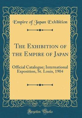 The Exhibition of the Empire of Japan by Empire of Japan Exhibition