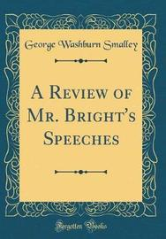 A Review of Mr. Bright's Speeches (Classic Reprint) by George Washburn Smalley image