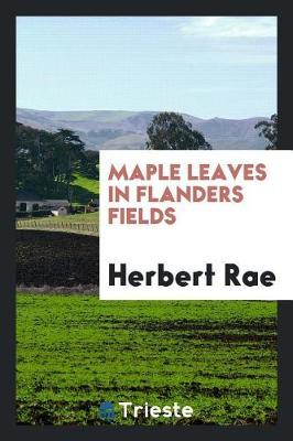 Maple Leaves in Flanders Fields by Herbert Rae