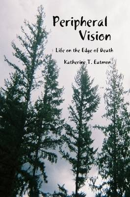 Peripheral Vision: Life on the Edge of Death by Katherine T Eatmon image