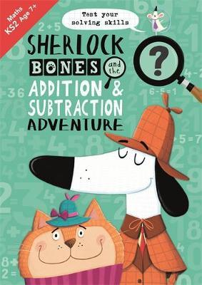 Sherlock Bones and the Addition and Subtraction Adventure by John Bigwood
